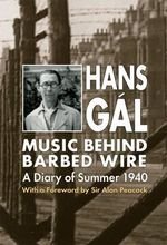 Music Behind Barbed Wire : A Diary of Summer 1940 - Hans Gal