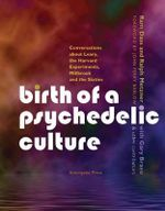 Birth of a Psychedelic Culture : Conversations About Leary, the Harvard Experiments, Millbrook and the Sixties - Ram Dass