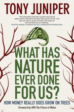 What Has Nature Ever Done for Us? : How Money Really Does Grow on Trees - Tony Juniper