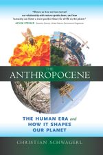 The Anthropocene : The Human Era and How It Shapes Our Future - Christian Schwägerl