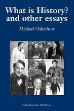 What is History? And Other Essays: v. 1 : Selected Writings - Michael Oakeshott