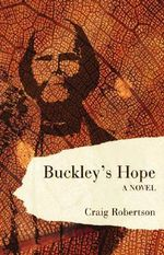 Buckley's Hope : A Novel - Craig Robertson