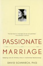 Passionate Marriage : Keeping Love and Intimacy Alive in Committed Relationships :  Keeping Love and Intimacy Alive in Committed Relationships - David M. Schnarch
