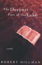 The Deepest Part of the Lake : A Novel - Robert Hillman