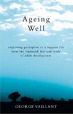 Aging Well : Surprising Guideposts to a Happier Life :  Surprising Guideposts to a Happier Life - George Vaillant