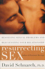 Resurrecting Sex : Resolving Sexual Problems and Rejuvenating Your Relationship - Davis Schnarch