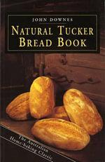 The Natural Tucker Bread Book - John Downes