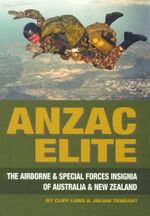 Anzac Elite : The Airborne and Special Forces Insignia of Australia and New Zealand - Cliff Lord