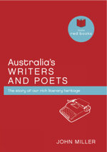 Australia's Writers and Poets : The Story of Our Rich Literary Heritage - John Miller