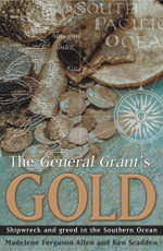 The General Grant's Gold : Shipwreck and Greed in the Southern Ocean - Madelene Ferguson Allen