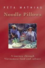 Noodle Pillows : A Journey Through Vietnamese Food and Culture - Peta Mathias