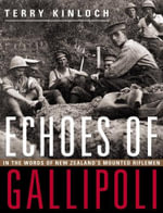 Echoes of Gallipoli : In the Words of New Zealand's Mounted Riflemen - Terry Kinloch