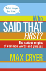 Who Said That First? : The Curious Origins Of Common Words And Phrases - Max Cryer