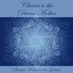 Chants to the Divine Mother : Sanskrit Mantras to the Goddess - Imre Vallyon