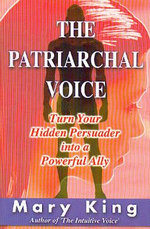 The Patriarchal Voice : Turn Your Hidden Persuader into a Powerful Ally - Mary King