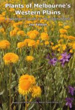 Plants of Melbourne's Western Plains : A Gardener's Guide to the Original Flora - Australian Plants Society