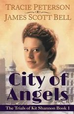 City of Angels (the Trials of Kit Shannon #1) - James Scott Bell