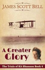 A Greater Glory (the Trials of Kit Shannon #4) - James Scott Bell