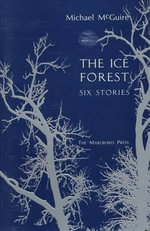 The Ice Forest : Six Stories - Michael McGuire