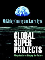 Global Super Projects : Mega Ventures Shaping Our Future - H McKinley Conway