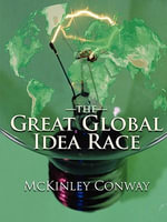 The Great Global Idea Race : Looking for Something New Under the Sun - H McKinley Conway