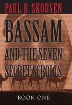 Bassam and the Seven Secret Scrolls - Paul B Skousen