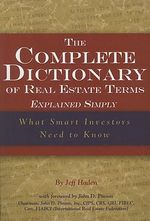 The Complete Dictionary of Real Estate Terms Explained Simply : What Smart Investors Need to Know - Jeff Haden