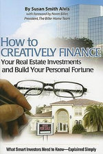 How to Creatively Finance Your Real Estate Investments and Build Your Personal Fortune : What Smart Investors Need to Know - Simply Explained - Susan Smith Alvis