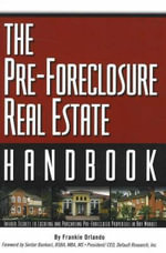 Pre-Foreclosure Real Estate Handbook : Insider Secrets to Locating and Purchasing Pre-Foreclosed Properties in Any Market - Frankie Orlando