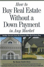 How to Buy Real Estate without a Down Payment in Any Market : Insider Secrets from the Experts Who Do it Every Day - Susan Smith Alvis