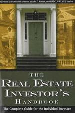 The Real Estate Investor's Handbook : The Complete Guide for the Individual Investor - Steven D. Fisher
