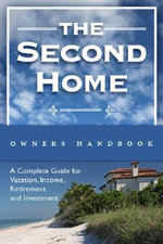 Second Homeowner's Handbook : A Complete Guide for Vacation, Retirement and Investment - Jeff Haden
