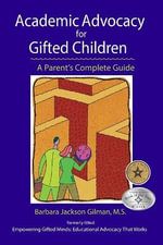 Academic Advocacy for Gifted Children : A Parent's Complete Guide - Barbara Jackson Gilman
