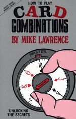 How to Play Card Combinations : Unlocking the Secrets - Mike Lawrence