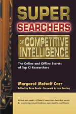 Super Searchers on Competitive Intelligence : The Online and Offline Secrets of Top CI Researchers - Margaret Metcalf Carr