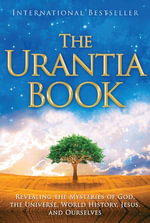 The Urantia Book : Revealing the Mysteries of God, the Universe, World History, Jesus, and Ourselves - Urantia Foundation