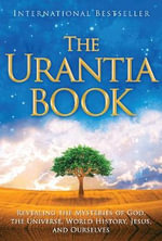 The Urantia Book : Revealing the Mysteries of God, the Universe, World History, Jesus, and Ourselves