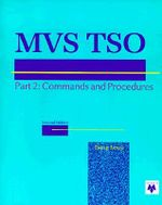 MVS TSO: Commands and Procedures Pt. 2 : Commands, CLIST, and REXX - Doug Lowe