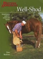 Well-Shod : A Horseshoeing Guide for Owners & Farriers - Don Baskins