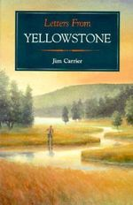 Letters from Yellowstone - Jim Carrier