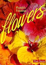 Florida's Fabulous Flowers :  Their Stories - Winston Williams