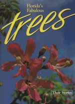 Florida's Fabulous Trees :  Their Stories - Winston Williams
