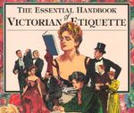Essential Handbook of Victorian Etiquette - Thomas E. Hill