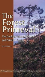 The Forest Primeval : The Geologic History of Wood and Petrified Forests - Leo J. Hickey