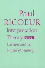 Interpretation Theory : Discourse and the Surplus of Meaning - Paul Ricoeur