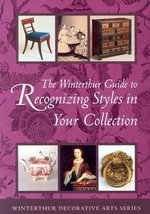 The Winterthur Guide to Recognising Styles : American Decorative Arts from the 17th through 19th Centuries / Compiled by Pauline K. Eversmann. - Pauline Eversmann