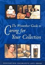 The Winterthur Guide to Caring for Your Collection : Winterthur decorative arts series - Kate Duffey
