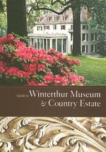 Guide to Winterthur Museum and Country Estate : American Decorative Arts from the 17th through 19t... - Pauline Eversmann