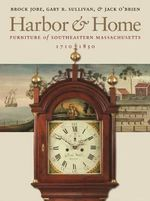 Harbor and Home : Furniture of Southeastern Massachusetts, 1710-1850 - Brock W. Jobe