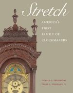 Stretch : America's First Family of Clockmakers - Donald L. Fennimore